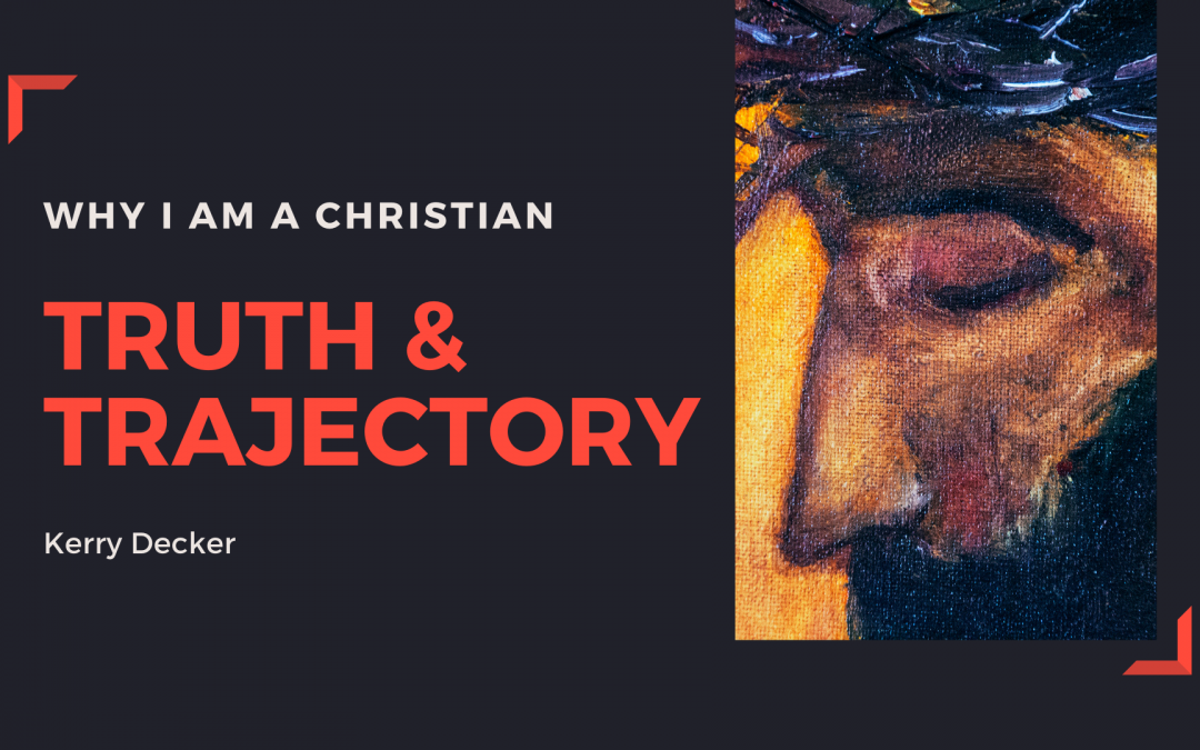 1-Why I Am a Christian: Truth & Trajectory
